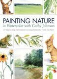 Painting Nature in Watercolor with Cathy Johnson  37 Step-by-Step Demonstrations Using Watercolor