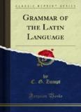 A Grammar of the Latin Language - Forgotten Books