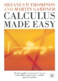 Calculus Made Easy: Being A Very-Simplest Introduction to Those Beautiful Methods of Reckoning