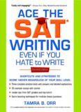 Ace the SAT Writing Even If You Hate to Write: Shortcuts and Strategies to Score Higher Regardless