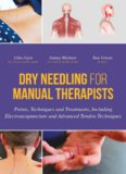 Dry Needling for Manual Therapists: Points, Techniques and Treatments, Including Electroacupuncture