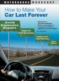 How to Make Your Car Last Forever: Avoid Expensive Repairs, Improve Fuel Economy, Understand Your