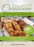 The Art of Caribbean Baking Cookbook: A Recipe Collection of Local Carribean Breads, Cakes