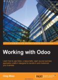 Working with Odoo: Learn how to use Odoo, a resourceful, open source business application platform
