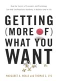 Getting (More of) What You Want: How the Secrets of Economics and Psychology Can Help You Negotiate