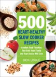 500 Heart-Healthy Slow Cooker Recipes: Comfort Food Favorites That Both Your Family and Doctor