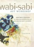 Wabi-Sabi Art Workshop: Mixed Media Techniques for Embracing Imperfection and Celebrating Happy