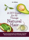 A DIY Guide for All Things Natural Hair: Discover Homemade Conditioner and Hair Rinse Recipes