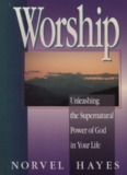 Worship—Unleashing the Supernatural Power of God in Your Life