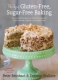 The Joy of Gluten-Free, Sugar-Free Baking: 80 Low-Carb Recipes that Offer Solutions for Celiac