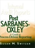 Internal Audit Reports Post Sarbanes-Oxley: A Guide to Process-Driven Reporting (Wiley Institute