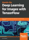 Hands-On Deep Learning for Images with TensorFlow: Build intelligent computer vision applications