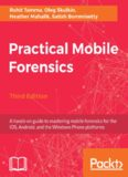 Practical Mobile Forensics: A hands-on guide to mastering mobile forensics for the iOS, Android