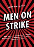 Men on Strike: Why Men Are Boycotting Marriage, Fatherhood, and the American Dream