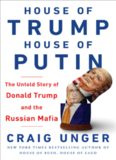 House of Trump, House of Putin: How Vladimir Putin and the Russian Mafia Helped Put Donald Trump