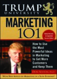 Trump University Marketing 101: How to Use the Most Powerful Ideas in Marketing to Get More