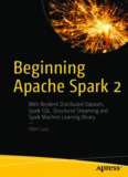Beginning Apache Spark 2: With Resilient Distributed Datasets, Spark Sql, Structured Streaming