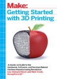 Getting Started with 3D Printing: A Hands-on Guide to the Hardware, Software, and Services Behind