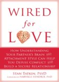 Wired for Love: How Understanding Your Partner's Brain and Attachment Style Can Help You Defuse