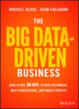 The Big Data-Driven Business: How to Use Big Data to Win Customers, Beat Competitors, and Boost