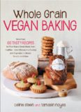 Whole grain vegan baking: More than 100 tasty recipes for plant-based treats made even healthier