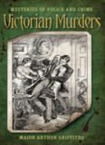 Mysteries of Police and Crime. Victorian Murders