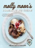 Molly Moon's Homemade Ice Cream: Sweet Seasonal Recipes for Ice Creams, Sorbets, and Toppings Made