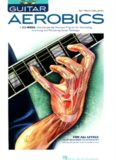Guitar Aerobics: A 52-Week, One-lick-per-day Workout Program for Developing, Improving