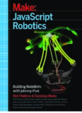 Make: JavaScript Robotics: Building NodeBots with Johnny-Five, Raspberry Pi, Arduino