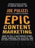 Epic Content Marketing: How to Tell a Different Story, Break through the Clutter, and Win More
