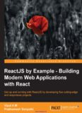 ReactJS by Example: Building Modern Web Applications with React: Get up and running with ReactJS