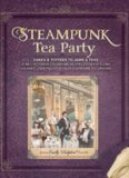 Steampunk Tea Party: Cakes & Toffees to Jams & Teas - 30 Neo-Victorian Steampunk Recipes from Far