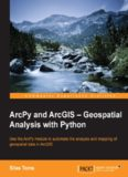 ArcPy and ArcGIS - Geospatial analysis with python : use the ArcPy module to automate the analysis