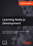 Learning Node.js Development: Learn the fundamentals of Node.js, and deploy and test Node.js