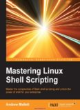 Mastering Linux Shell Scripting: Master the complexities of Bash shell scripting and unlock