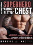 Superhero ''Armor-Plated'' Chest: How to Use Push-Ups, Dips and Advanced Calisthenics to Add Inches