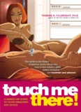 Touch Me There! A Hands-on Guide To Your Orgasmic Hot Spots