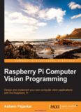 Raspberry Pi Computer Vision Programming: Design and implement your own computer vision