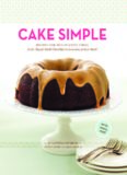 Cake Simple: Recipes for Bundt-Style Cakes from Classic Dark Chocolate to Luscious Lemon-Basil