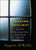 Chasing daylight: how my forthcoming death transformed my life : a final account