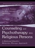 Counseling and Psychotherapy With Religious Persons: A Rational Emotive Behavior Therapy ...