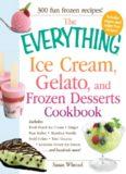 The Everything Ice Cream, Gelato, and Frozen Desserts Cookbook: Includes Fresh Peach Ice Cream