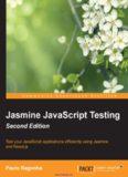 Jasmine JavaScript Testing, 2nd Edition: Test your JavaScript applications efficiently using
