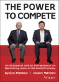 Power to Compete : An Economist and an Entrepreneur on Revitalizing Japan in the Global Economy