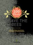 100 Plants to Save the Bees - The Best Flowers, Herbs, Shrubs and Trees to Nourish and Sustain