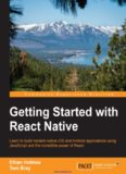 Getting Started with React Native: Learn to build modern native iOS and Android applications using