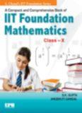 A Compact and Comprehensive IIT Foundation Math X 10 S K Gupta Anubhuti Gangal S Chand IIT