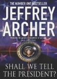 Shall We Tell the President_ - Jeffrey Archer.pdf