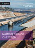 Mastering AutoCAD Civil 3D 2014: Autodesk Official Press