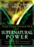Shifting Shadow of Supernatural Power: A Prophetic Manual for Those Wanting to Move in God's